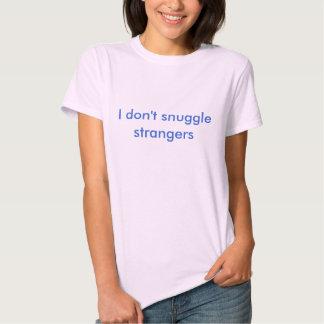 I don't snuggle strangers tees