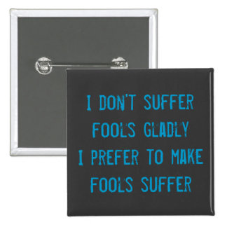 I don't suffer fools gladly Badge