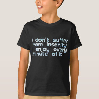 I don't suffer from insanity youth t-shirt