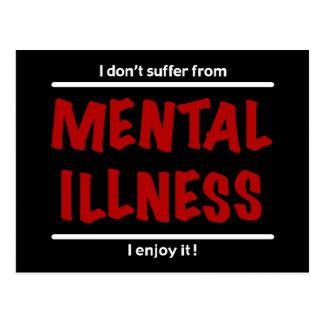 I don't suffer from Mental Illness, I enjoy it! Postcard