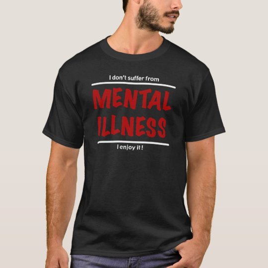 I don't suffer from Mental Illness, I enjoy