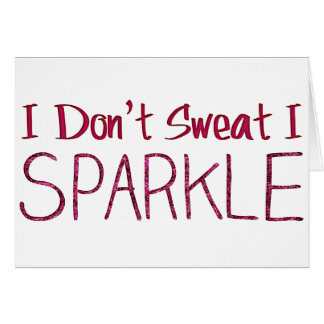 I Don't Sweat I Sparkle Greeting Card