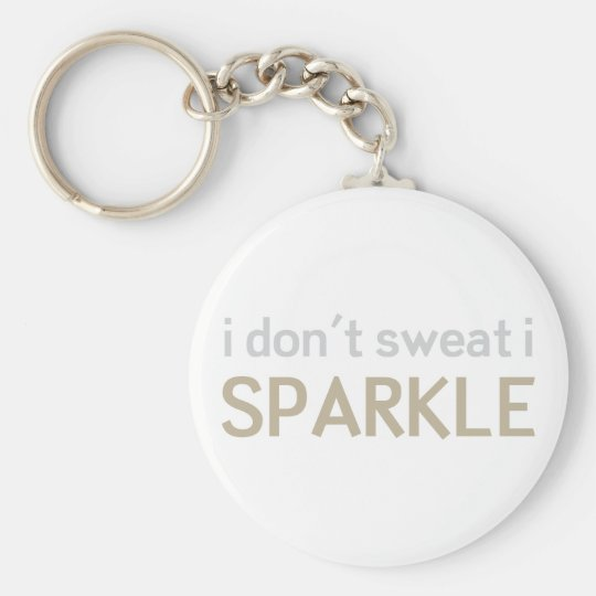 I Don't Sweat I Sparkle Key Ring