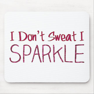 I Don't Sweat I Sparkle Mouse Mat