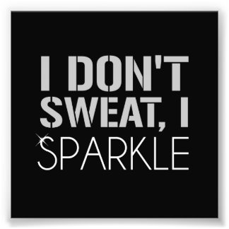 I Don't Sweat, I SPARKLE Photo Print