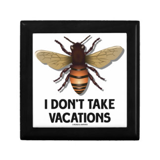 I Don't Take Vacations (Bee) Small Square Gift Box