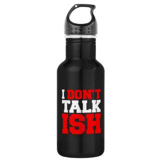 I Don't Talk ISH 532 Ml Water Bottle