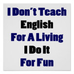 I Don't Teach English For A Living I Do It For Fun