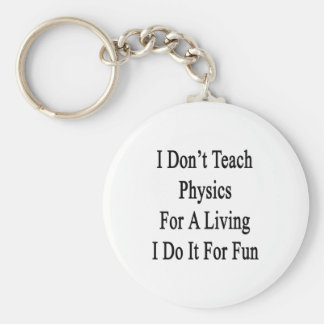 I Don't Teach Physics For A Living I Do It For Fun Basic Round Button Key Ring