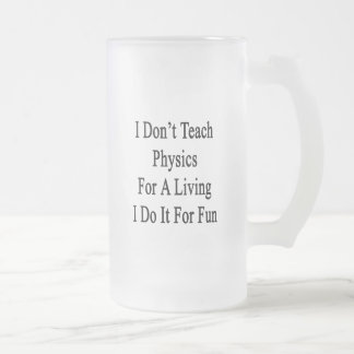 I Don't Teach Physics For A Living I Do It For Fun Frosted Glass Mug