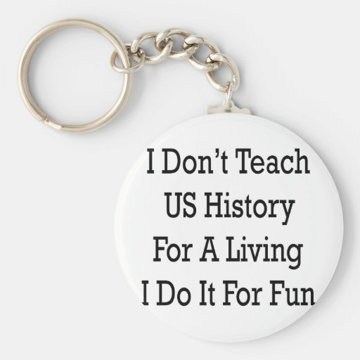 i dont teach us history for a living i do it for f keychains