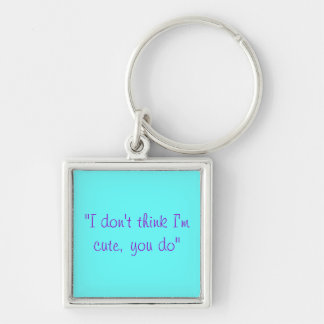 I don't think I'm cute, you do Silver-Colored Square Key Ring