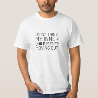 I don't think my inner child is ever moving out tshirts
