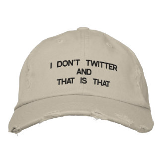 """I DON'T TWITTER AND THAT IS THAT"" HAT FOR HIM EMBROIDERED CAP"
