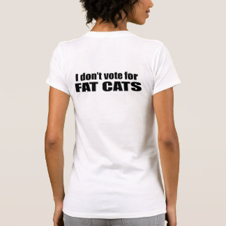 I don't vote for FAT CATS Tshirts