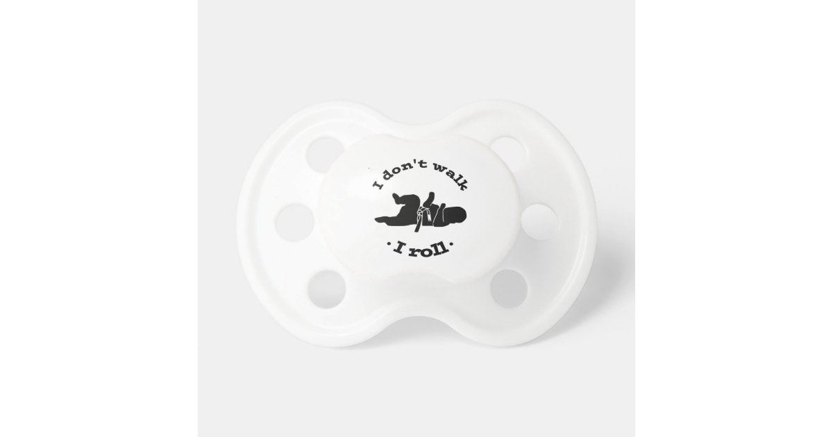 I Dont Walk I Roll Jiu Jitsu Bjj Pacifier Zazzle