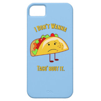 I Don't Wanna Taco' Bout It iPhone 5 Covers