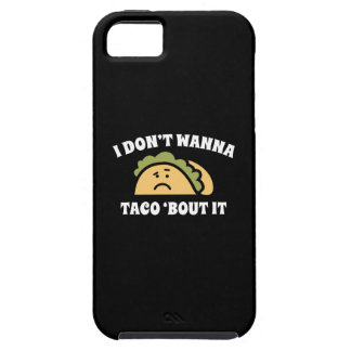 I Don't Wanna Taco 'Bout It Case For The iPhone 5