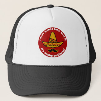 I Dont Wanna Taco Bout It Funny Mexican Sombrero Trucker Hat