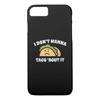 I Don't Wanna Taco 'Bout It iPhone 7 Case