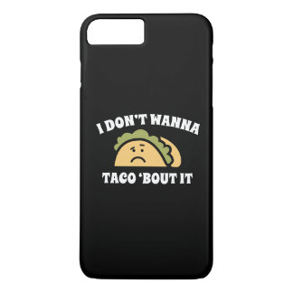 I Don't Wanna Taco 'Bout It iPhone 7 Plus Case