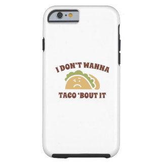 I Don't Wanna Taco 'Bout It Tough iPhone 6 Case