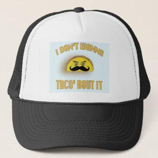 I don't wanna taco'bout it trucker hat