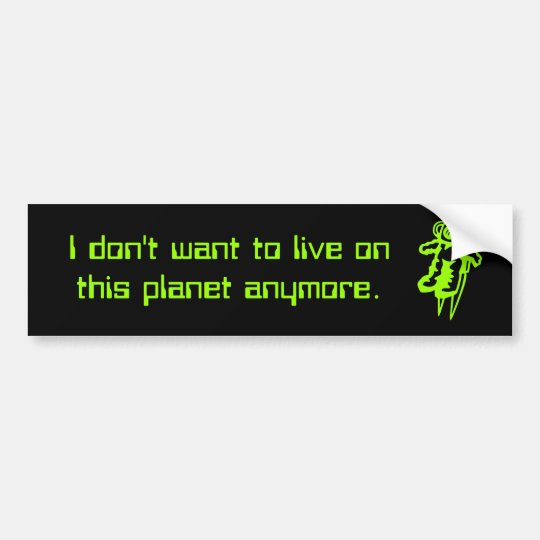 I don't want 2 live on this planet anymore sticker