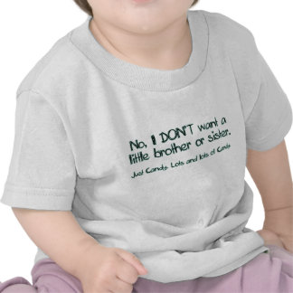 I Don't Want a Brother or Sister T Shirt