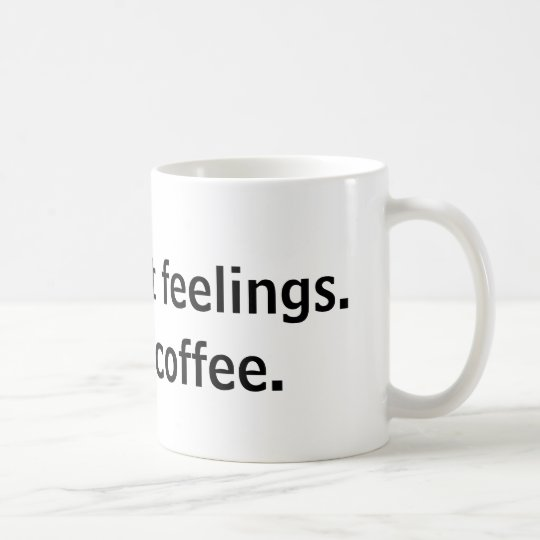 I don't want feelings mug