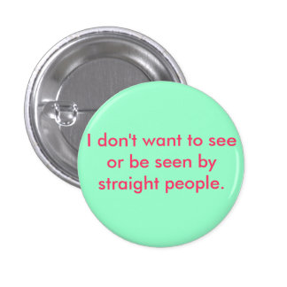 I don't want to see or be seen by straight people 3 cm round badge
