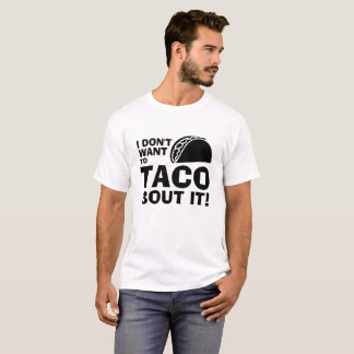 I Don't Want to Taco Bout It Funny T-Shirt