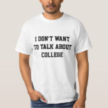 I don't want to talk about college t-shirts