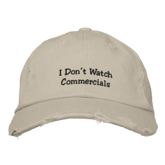 I Don't Watch Commercial's Embroidered Cap