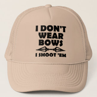 I Don't Wear Bows I Shoot Them Funny Hunting Cap