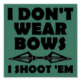 I Don't Wear Bows I Shoot Them Funny Poster Sign