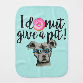 I Donut Give A Pit Watercolor Illustration Burp Cloth