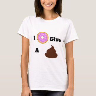 I Donut Give a Poop Shirt