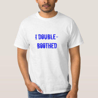 I Double-Boothed, Sue Me! T-shirts