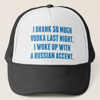 I Drank So Much Vodka Last Night Trucker Hat