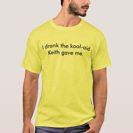 I drank the kool-aid Keith gave me. (light)
