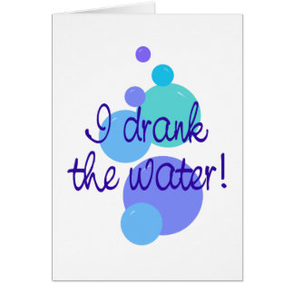 I Drank the Water Greeting Card