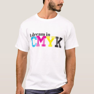 I Dream in CMYK T-Shirt