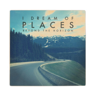 I Dream Of Places Beyond The Horizon Wood Coaster