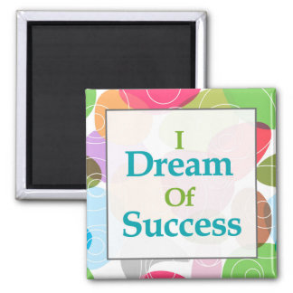 I Dream Of Success Square Magnet