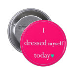 I Dressed Myself Today Buttons
