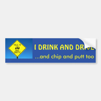 I Drink and Putt and Chip and Drive too -Golf Cart Bumper Sticker