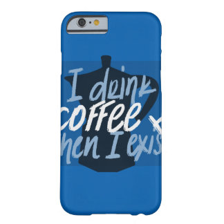 I drink coffee first then I exist funny quote Barely There iPhone 6 Case