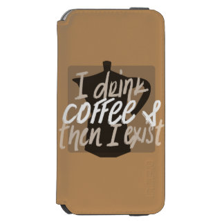 I drink coffee first then I exist funny quote Incipio Watson™ iPhone 6 Wallet Case