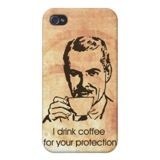 I drink coffee for your protection iPhone 4 cases